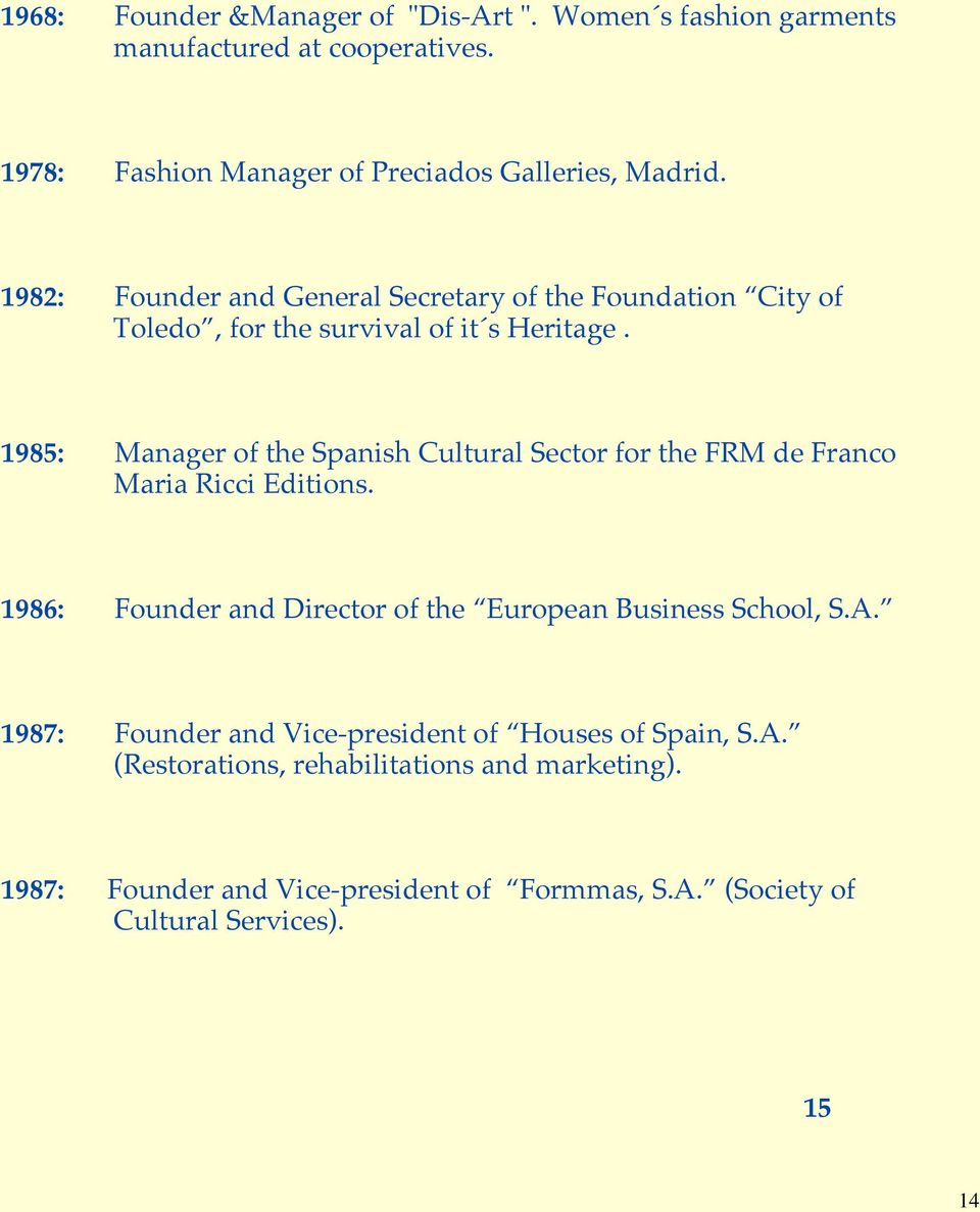1985: Manager of the Spanish Cultural Sector for the FRM de Franco Maria Ricci Editions.