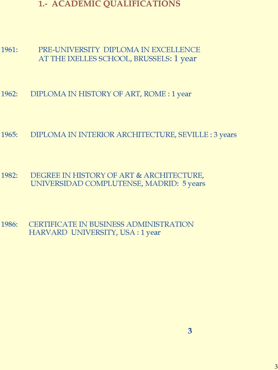 ARCHITECTURE, SEVILLE : 3 years 1982: DEGREE IN HISTORY OF ART & ARCHITECTURE, UNIVERSIDAD