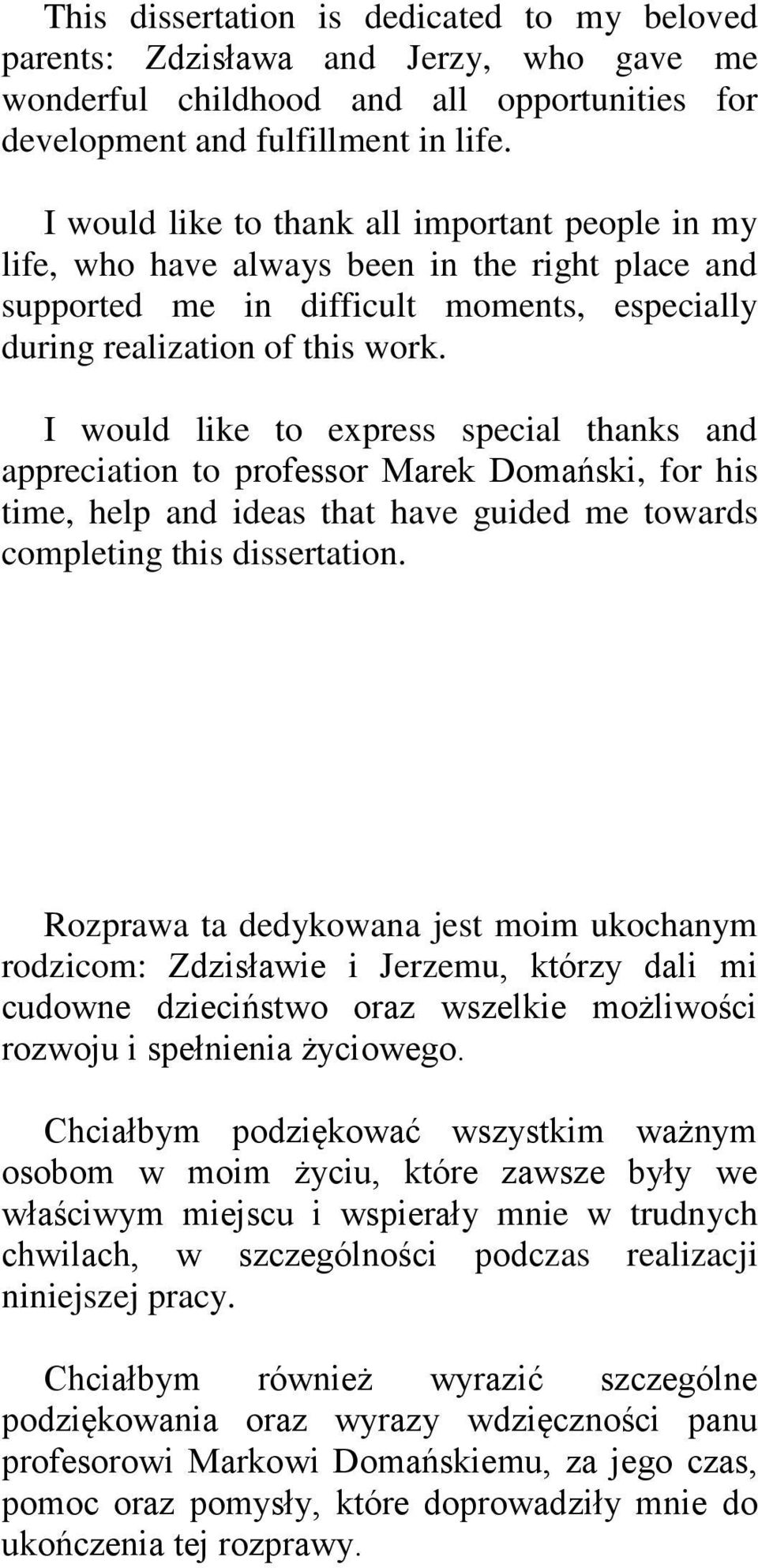 I would like to express special thanks and appreciation to professor Marek Domański, for his time, help and ideas that have guided me towards completing this dissertation.