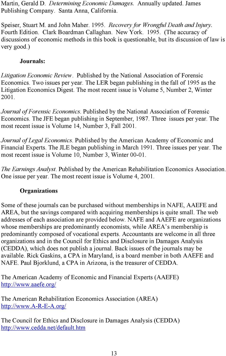 ) Journals: Litigation Economic Review. Published by the National Association of Forensic Economics. Two issues per year.