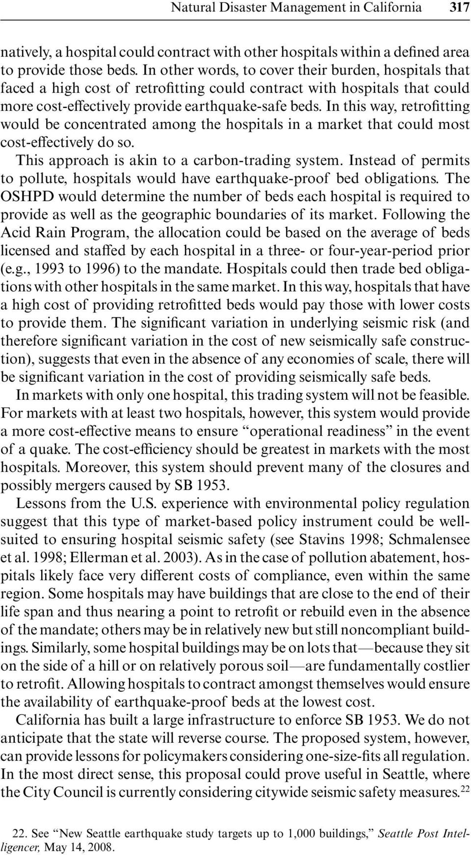 In this way, retrofitting would be concentrated among the hospitals in a market that could most cost-effectively do so. This approach is akin to a carbon- trading system.