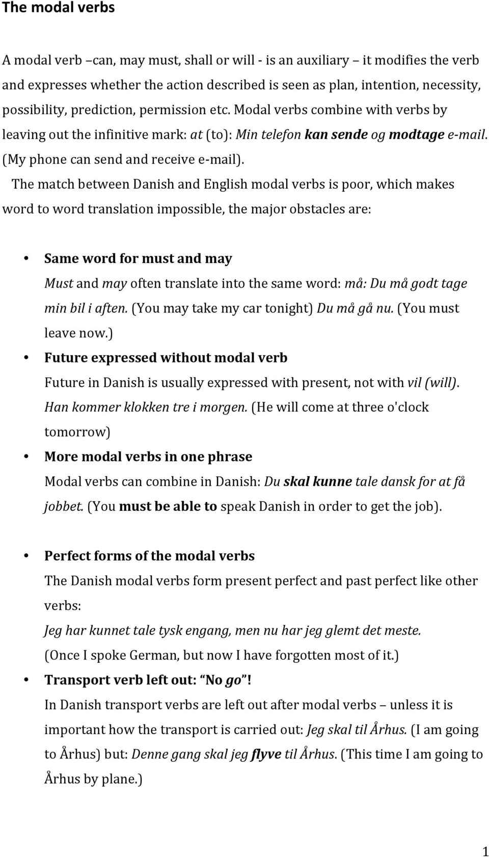 The match between Danish and English modal verbs is poor, which makes word to word translation impossible, the major obstacles are: Same word for must and may Must and may often translate into the