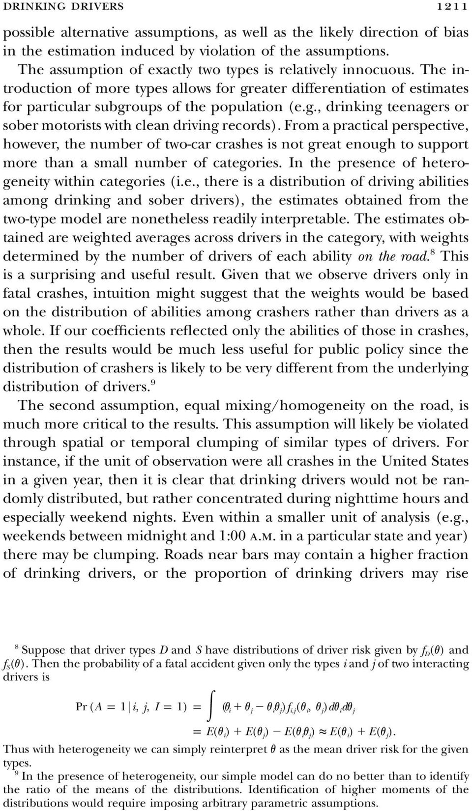 From a practical perspective, however, the number of two-car crashes is not great enough to support more than a small number of categories. In the presence of heterogeneity within categories (i.e., there is a distribution of driving abilities among drinking and sober drivers), the estimates obtained from the two-type model are nonetheless readily interpretable.