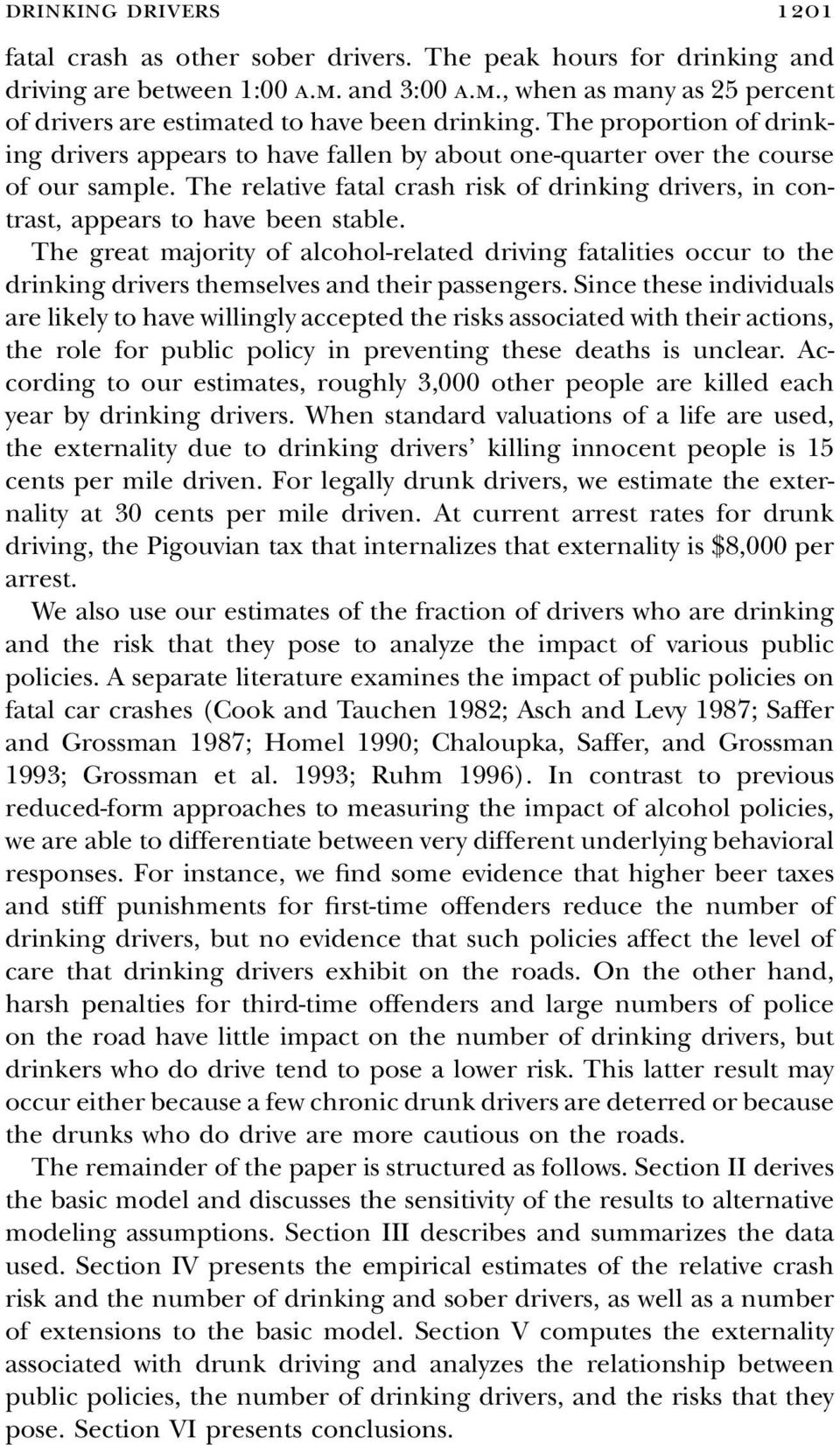 The relative fatal crash risk of drinking drivers, in contrast, appears to have been stable.