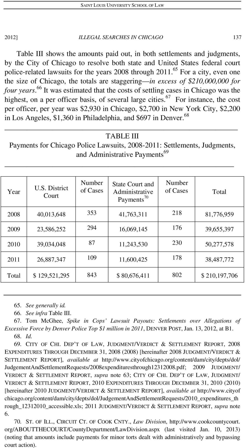 66 It was estimated that the costs of settling cases in Chicago was the highest, on a per officer basis, of several large cities.