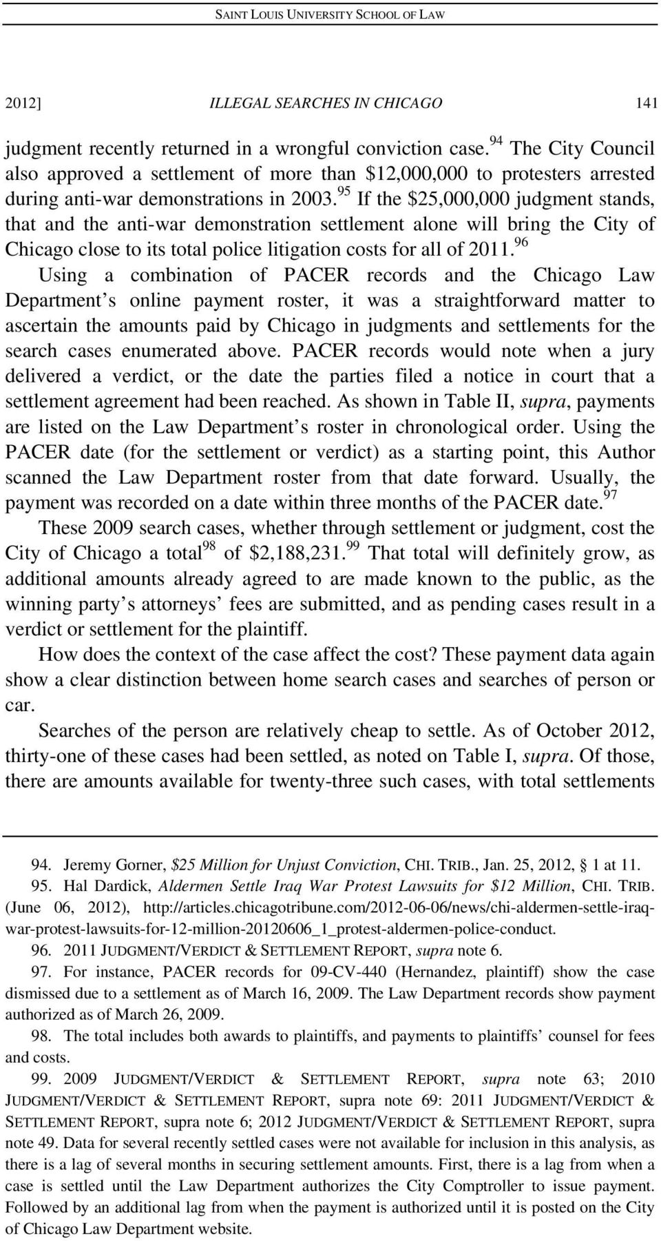 95 If the $25,000,000 judgment stands, that and the anti-war demonstration settlement alone will bring the City of Chicago close to its total police litigation costs for all of 2011.