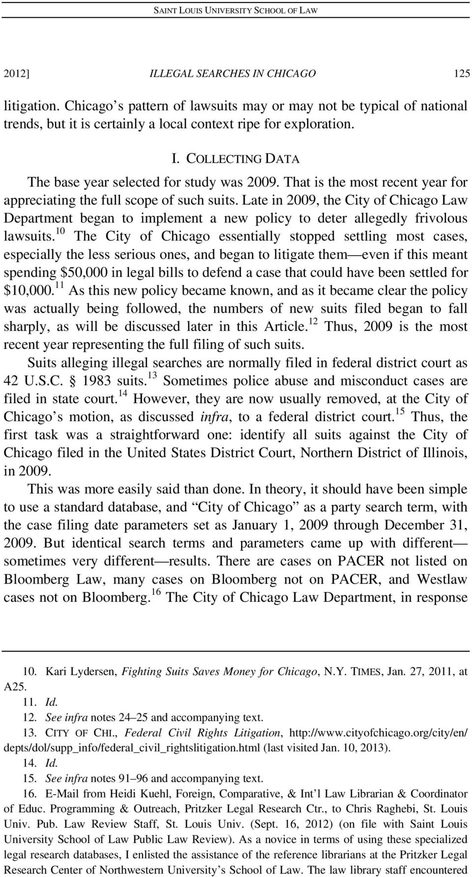 10 The City of Chicago essentially stopped settling most cases, especially the less serious ones, and began to litigate them even if this meant spending $50,000 in legal bills to defend a case that