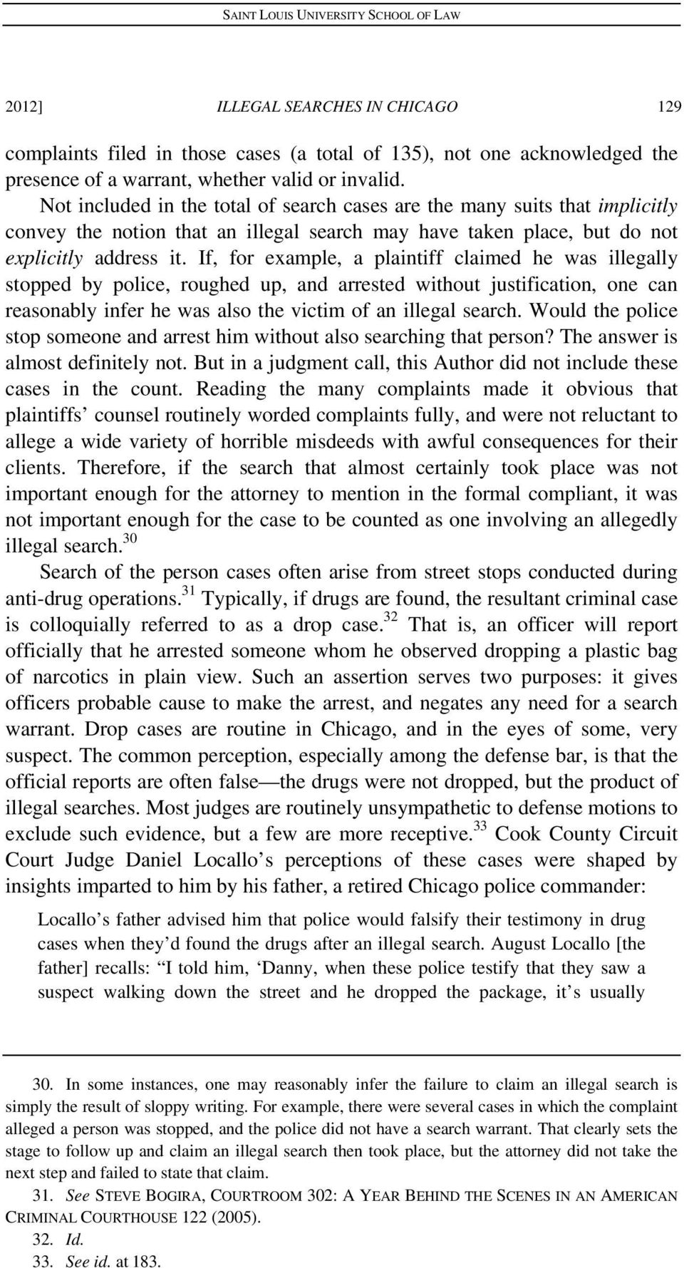 If, for example, a plaintiff claimed he was illegally stopped by police, roughed up, and arrested without justification, one can reasonably infer he was also the victim of an illegal search.