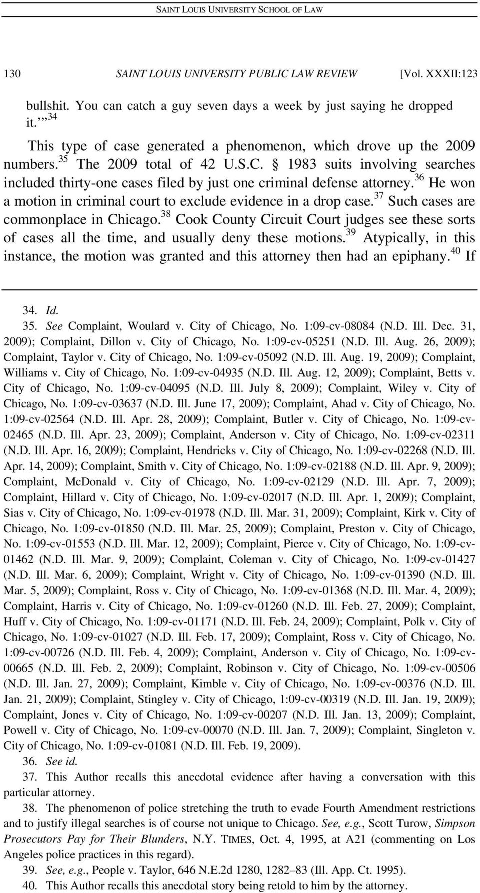 1983 suits involving searches included thirty-one cases filed by just one criminal defense attorney. 36 He won a motion in criminal court to exclude evidence in a drop case.