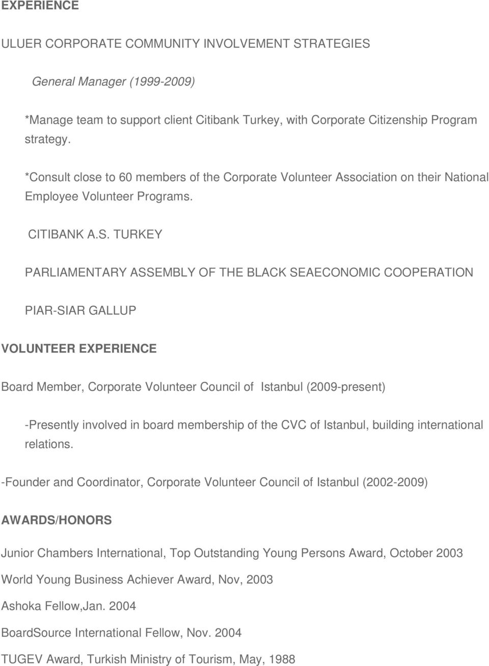 TURKEY PARLIAMENTARY ASSEMBLY OF THE BLACK SEAECONOMIC COOPERATION PIAR-SIAR GALLUP VOLUNTEER EXPERIENCE Board Member, Corporate Volunteer Council of Istanbul (2009-present) -Presently involved in