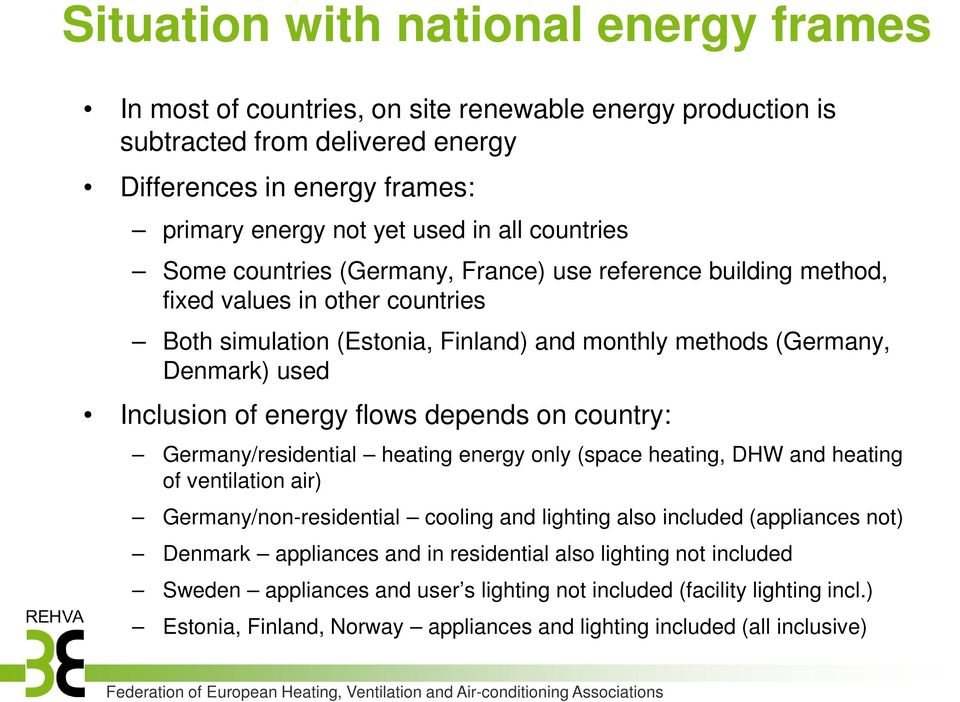 energy flows depends on country: Germany/residential heating energy only (space heating, DHW and heating of ventilation air) Germany/nonresidential cooling and lighting also included (appliances not)