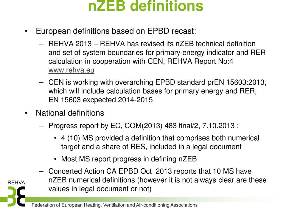 eu CEN is working with overarching EPBD standard pren 15603:2013, which will include calculation bases for primary energy and RER, EN 15603 excpected 20142015 National definitions Progress report by