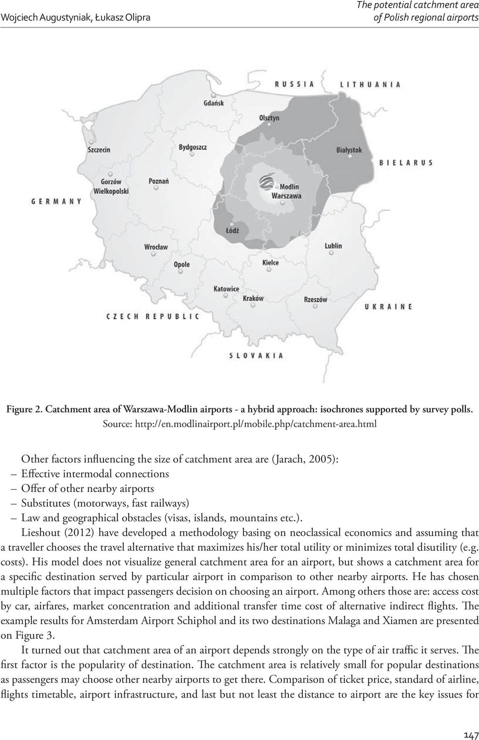 html Other factors influencing the size of catchment area are (Jarach, 2005): Effective intermodal connections Offer of other nearby airports Substitutes (motorways, fast railways) Law and