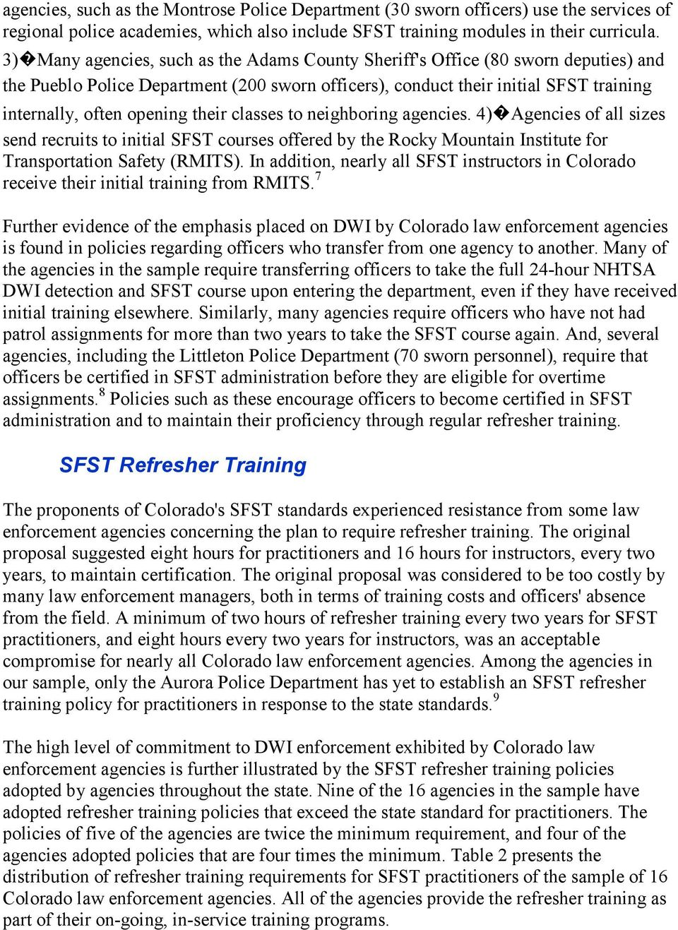 their classes to neighboring agencies. 4) Agencies of all sizes send recruits to initial SFST courses offered by the Rocky Mountain Institute for Transportation Safety (RMITS).