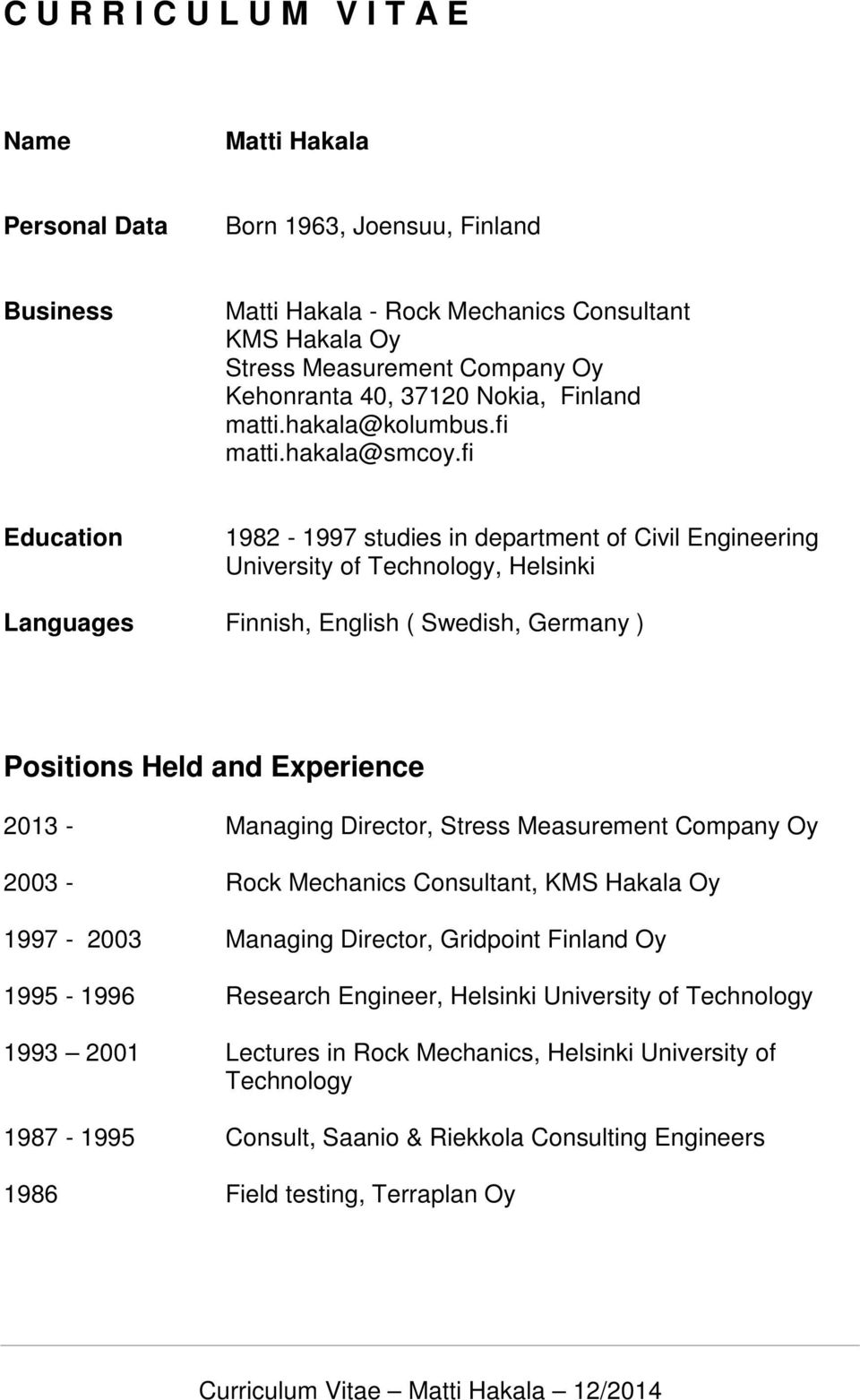 fi Education 1982-1997 studies in department of Civil Engineering University of Technology, Helsinki Languages Finnish, English ( Swedish, Germany ) Positions Held and Experience 2013 - Managing