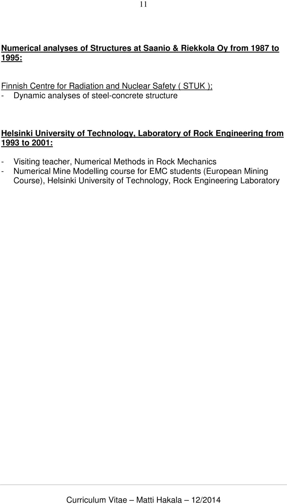 Laboratory of Rock Engineering from 1993 to 2001: - Visiting teacher, Numerical Methods in Rock Mechanics -
