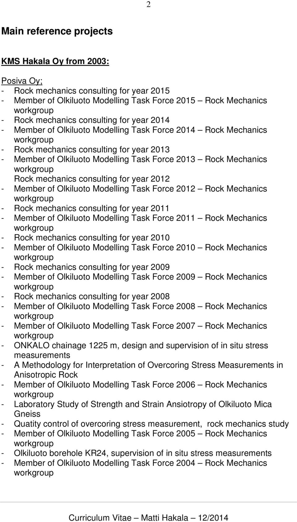 consulting for year 2012 - Member of Olkiluoto Modelling Task Force 2012 Rock Mechanics - Rock mechanics consulting for year 2011 - Member of Olkiluoto Modelling Task Force 2011 Rock Mechanics - Rock