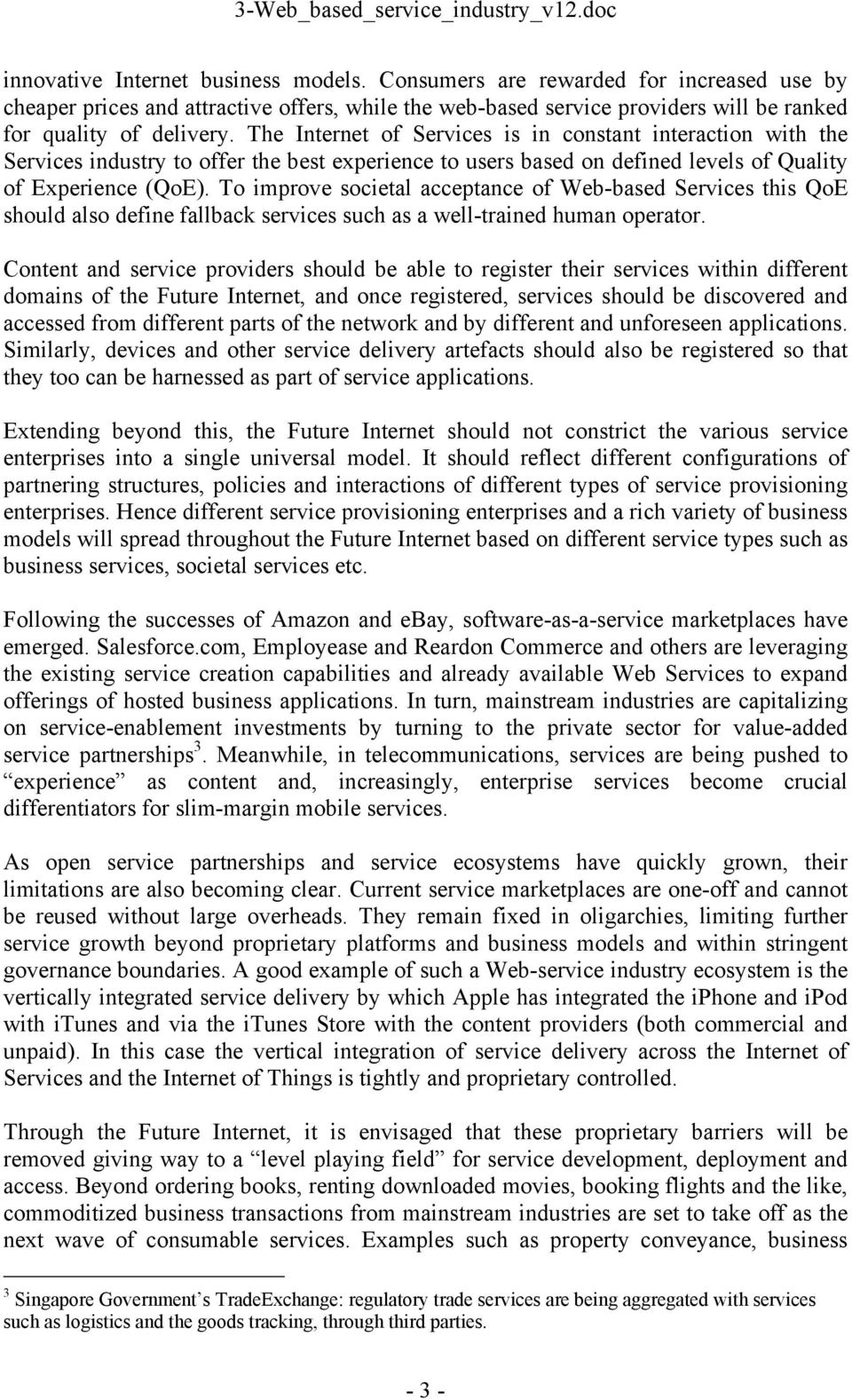 To improve societal acceptance of Web-based Services this QoE should also define fallback services such as a well-trained human operator.