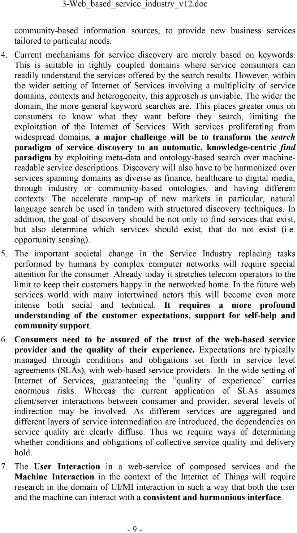 However, within the wider setting of Internet of Services involving a multiplicity of service domains, contexts and heterogeneity, this approach is unviable.