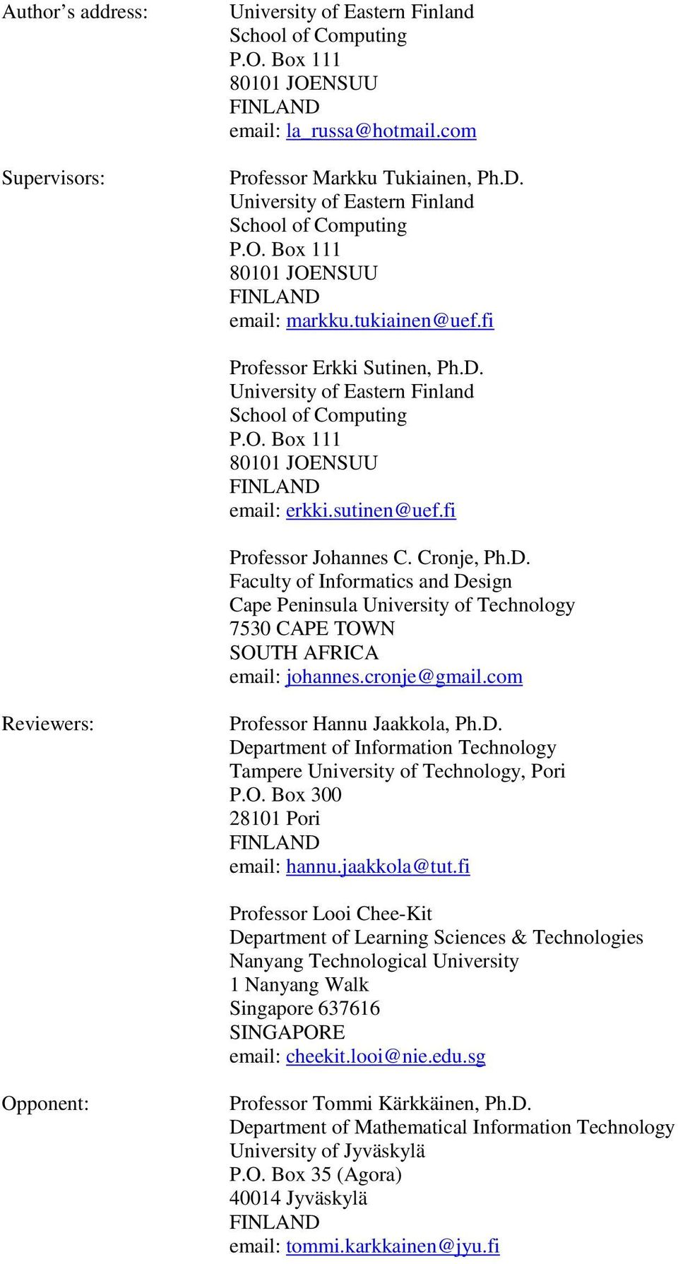 cronje@gmail.com Reviewers: Professor Hannu Jaakkola, Ph.D. Department of Information Technology Tampere University of Technology, Pori P.O. Box 300 28101 Pori FINLAND email: hannu.jaakkola@tut.