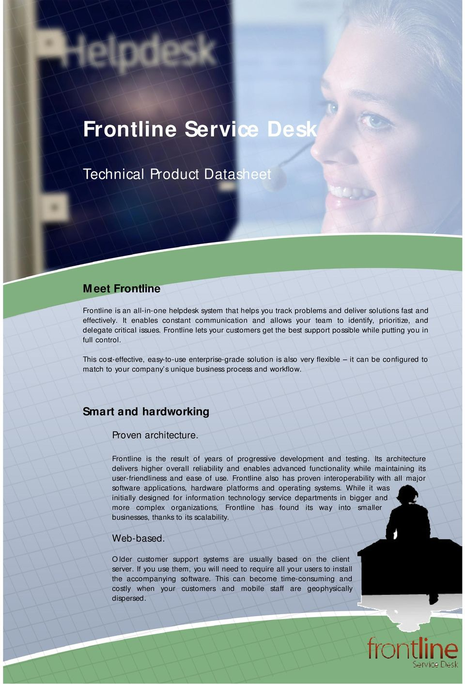 Frontline lets your customers get the best support possible while putting you in full control.