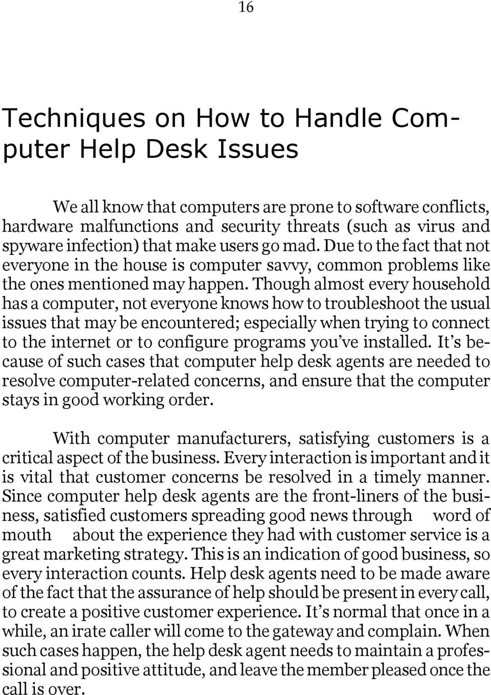 Though almost every household has a computer, not everyone knows how to troubleshoot the usual issues that may be encountered; especially when trying to connect to the internet or to configure