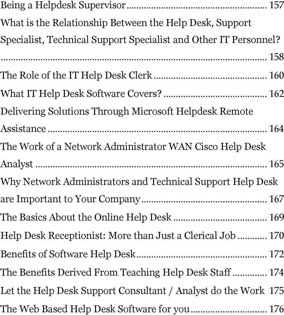 .. 165 Why Network Administrators and Technical Support Help Desk are Important to Your Company... 167 The Basics About the Online Help Desk... 169 Help Desk Receptionist: More than Just a Clerical Job.