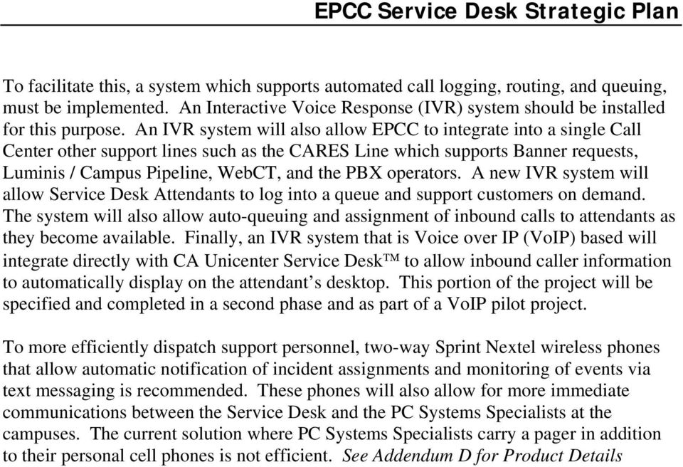An IVR system will also allow EPCC to integrate into a single Call Center other support lines such as the CARES Line which supports Banner requests, Luminis / Campus Pipeline, WebCT, and the PBX
