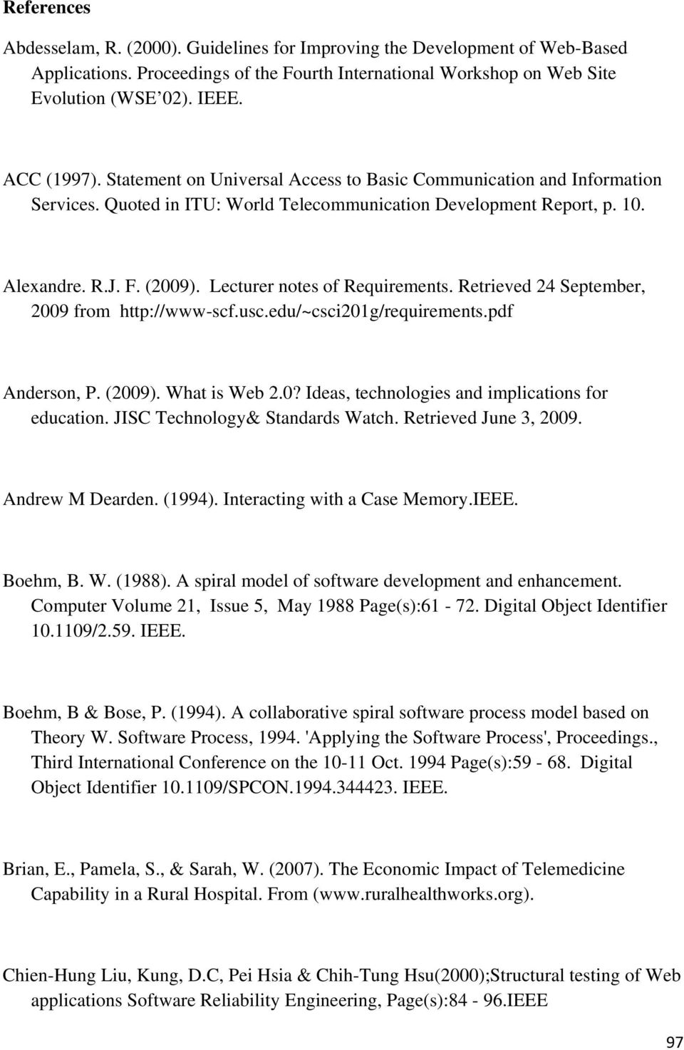 Lecturer notes of Requirements. Retrieved 24 September, 2009 from http://www-scf.usc.edu/~csci201g/requirements.pdf Anderson, P. (2009). What is Web 2.0? Ideas, technologies and implications for education.