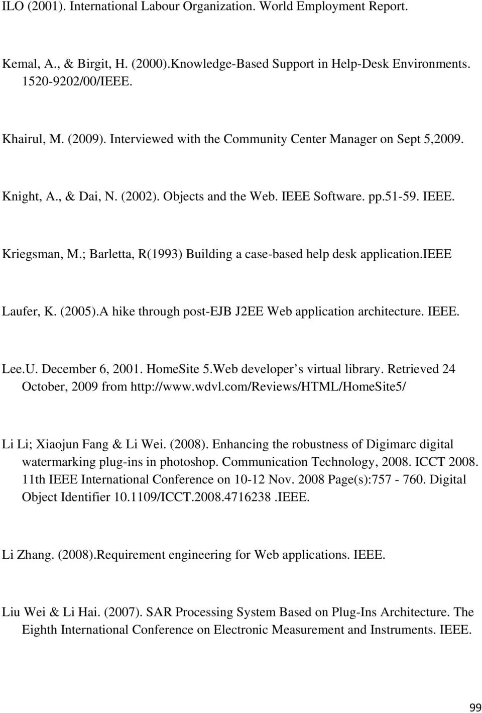 ; Barletta, R(1993) Building a case-based help desk application.ieee Laufer, K. (2005).A hike through post-ejb J2EE Web application architecture. IEEE. Lee.U. December 6, 2001. HomeSite 5.