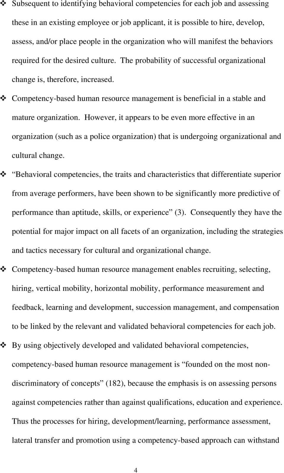 Competency-based human resource management is beneficial in a stable and mature organization.