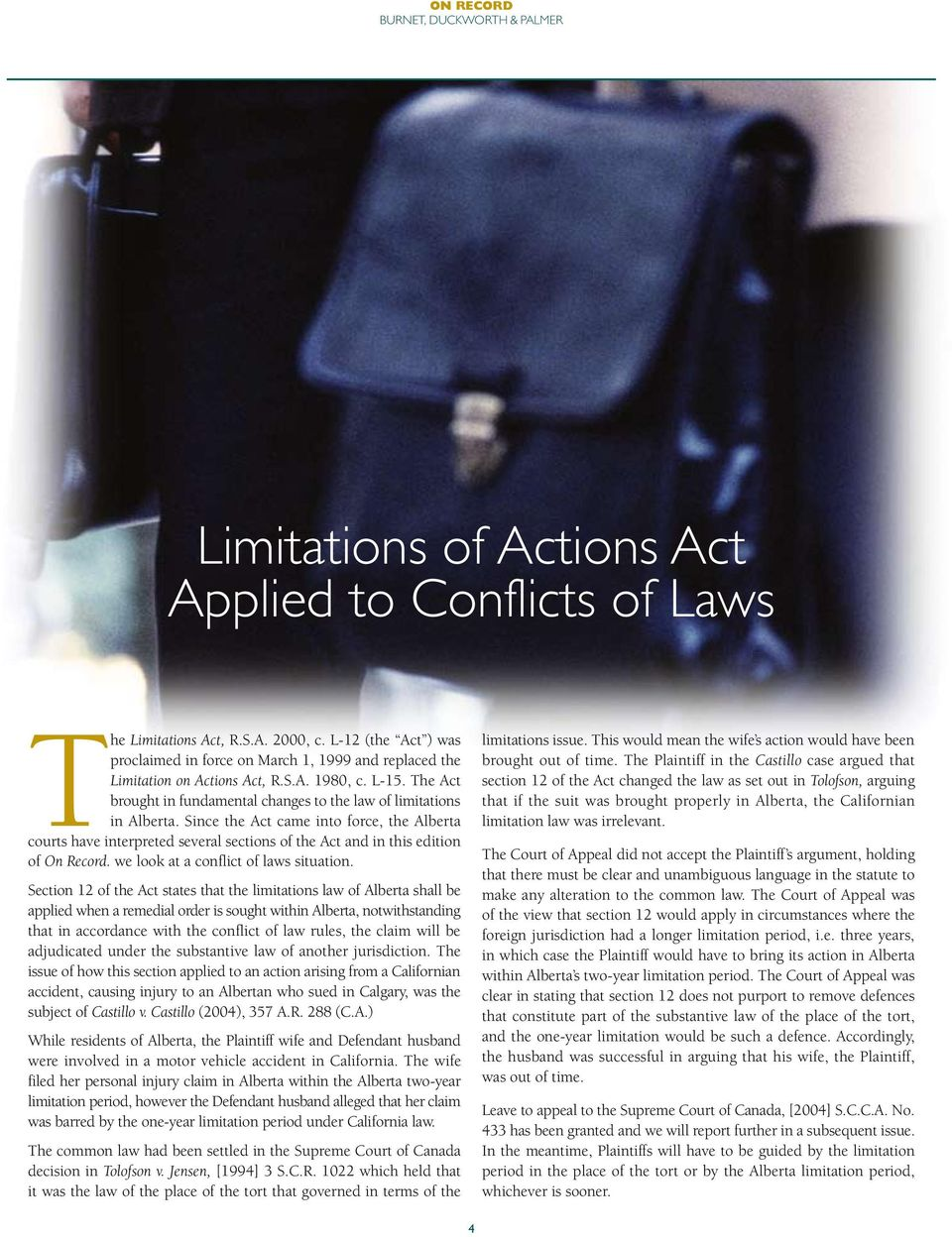 Since the Act came into force, the Alberta courts have interpreted several sections of the Act and in this edition of On Record. we look at a conflict of laws situation.