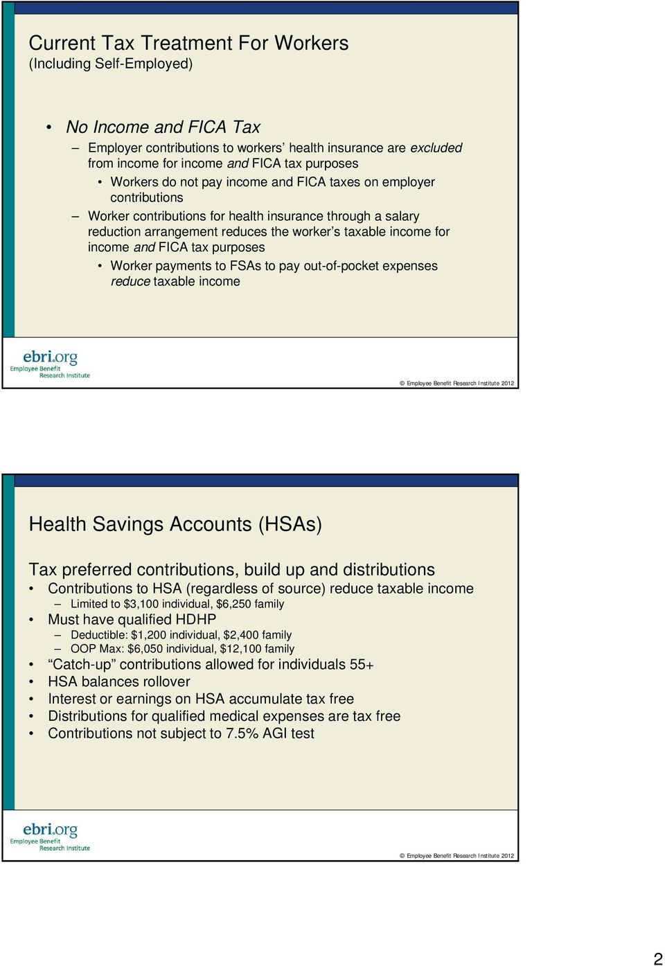 purposes Worker payments to FSAs to pay out-of-pocket expenses reduce taxable income Health Savings Accounts (HSAs) Tax preferred contributions, build up and distributions Contributions to HSA