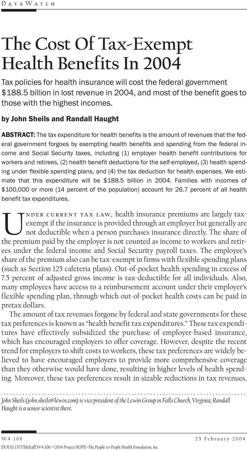 by John Sheils and Randall Haught ABSTRACT: The tax expenditure for health benefits is the amount of revenues that the federal government forgoes by exempting health benefits and spending from the