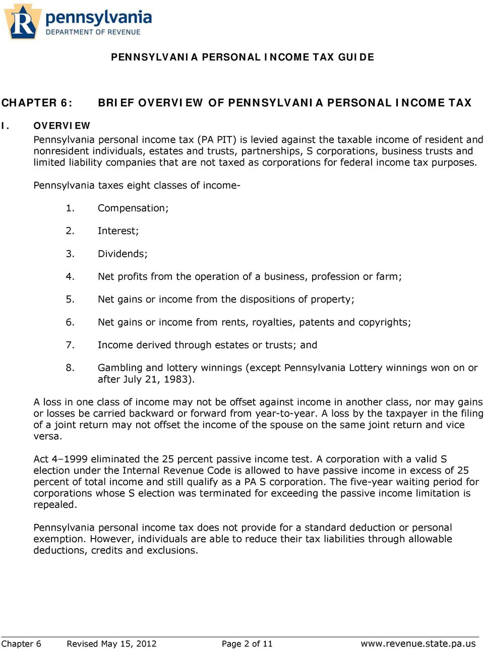limited liability companies that are not taxed as corporations for federal income tax purposes. Pennsylvania taxes eight classes of income- 1. Compensation; 2. Interest; 3. Dividends; 4.