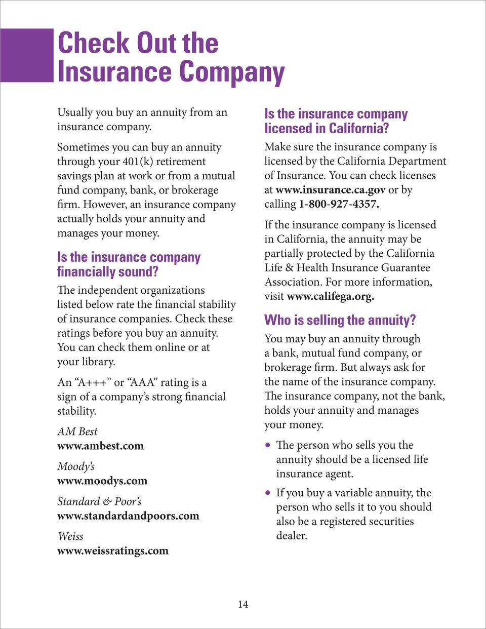 However, an insurance company actually holds your annuity and manages your money. Is the insurance company financially sound?