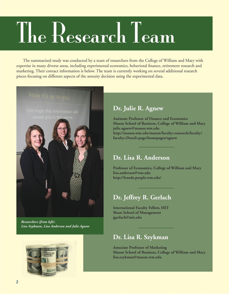 The team is currently working on several additional research pieces focusing on different aspects of the annuity decision using the experimental data. Dr. Julie R.