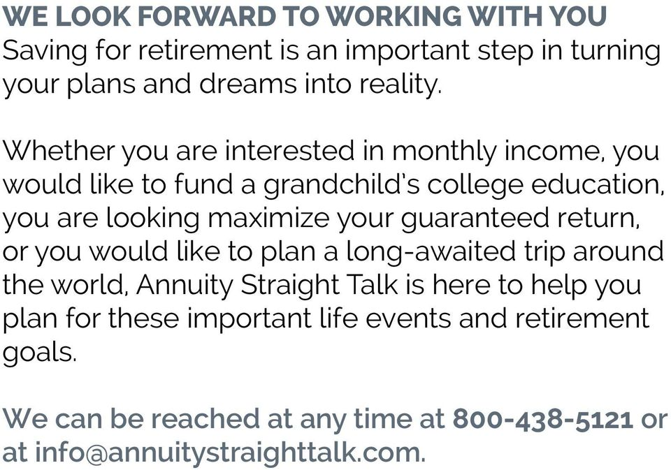 your guaranteed return, or you would like to plan a long-awaited trip around the world, Annuity Straight Talk is here to help you