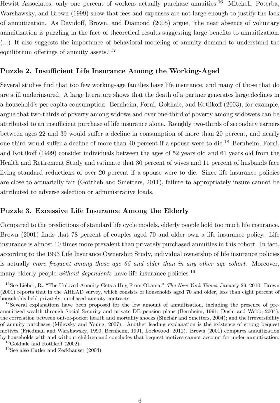 As Davidoff, Brown, and Diamond (25) argue, the near absence of voluntary annuitization is puzzling in the face of theoretical results suggesting large benefits to annuitization. (...) It also suggests the importance of behavioral modeling of annuity demand to understand the equilibrium offerings of annuity assets.