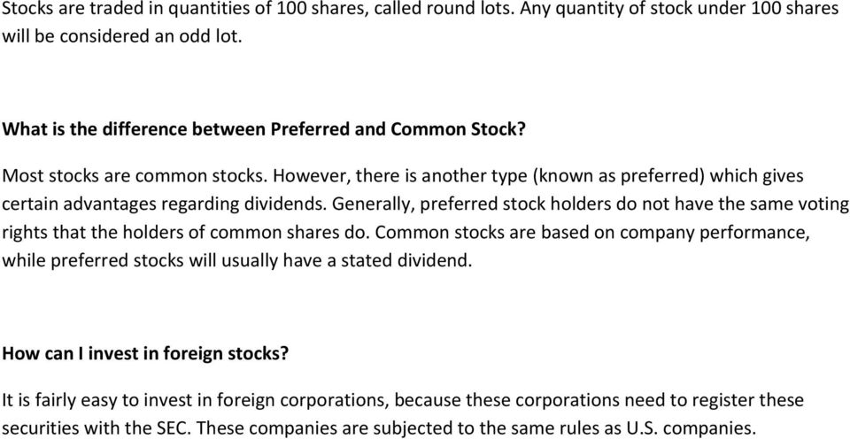 Generally, preferred stock holders do not have the same voting rights that the holders of common shares do.
