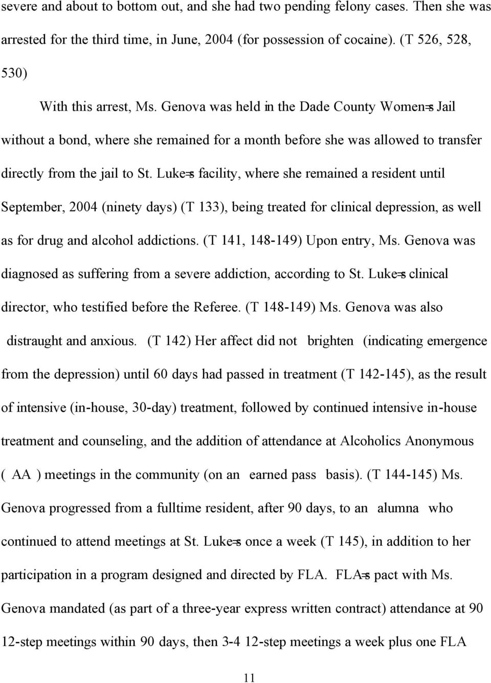 Luke=s facility, where she remained a resident until September, 2004 (ninety days) (T 133), being treated for clinical depression, as well as for drug and alcohol addictions.