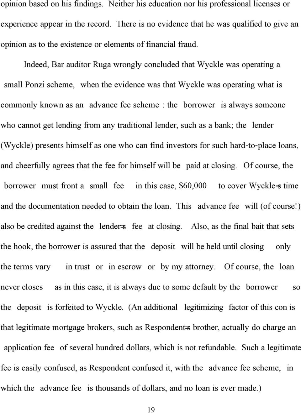 Indeed, Bar auditor Ruga wrongly concluded that Wyckle was operating a Asmall Ponzi scheme,@ when the evidence was that Wyckle was operating what is commonly known as an Aadvance fee scheme@: the