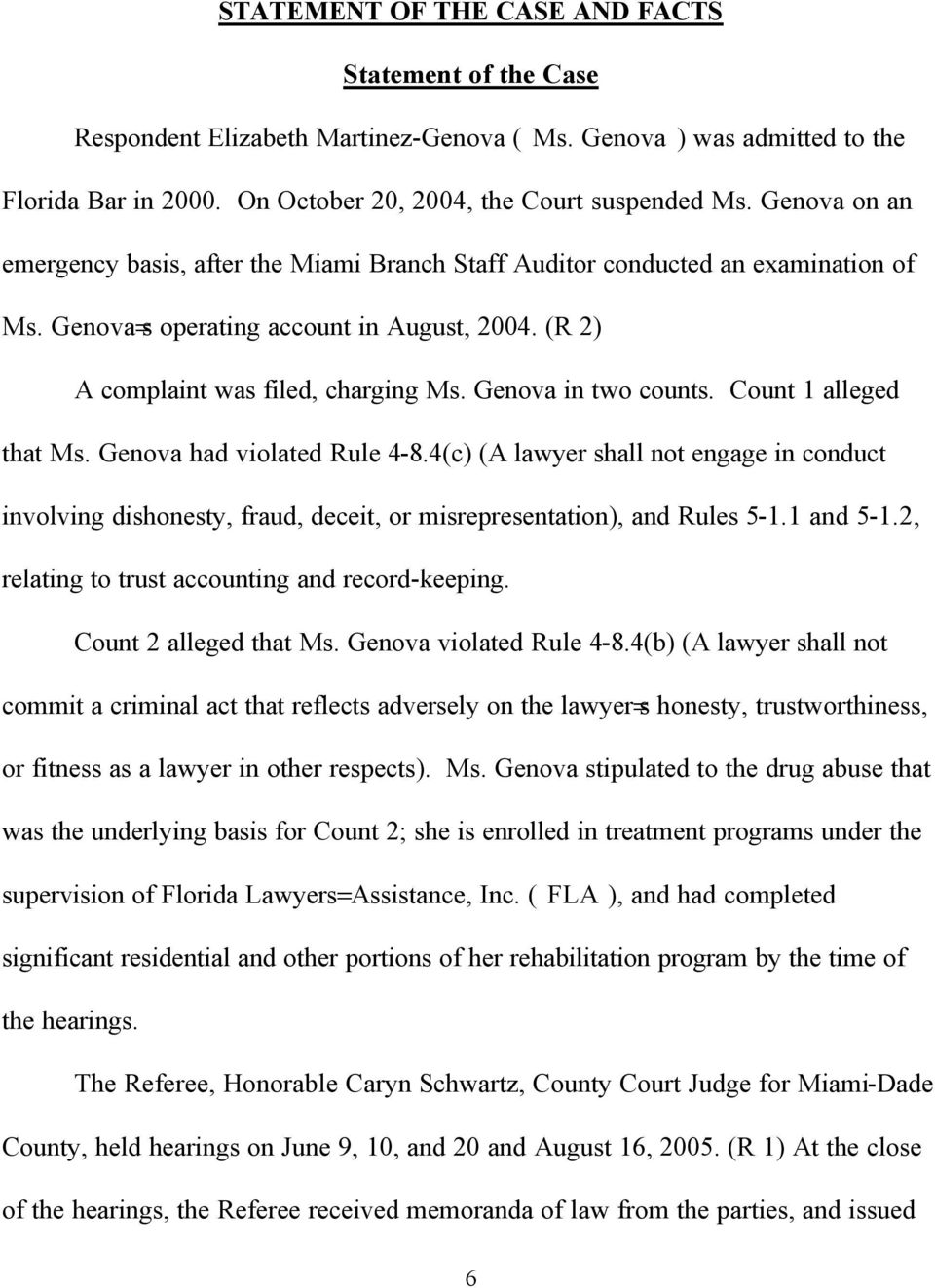 Genova in two counts. Count 1 alleged that Ms. Genova had violated Rule 4-8.4(c) (A lawyer shall not engage in conduct involving dishonesty, fraud, deceit, or misrepresentation), and Rules 5-1.