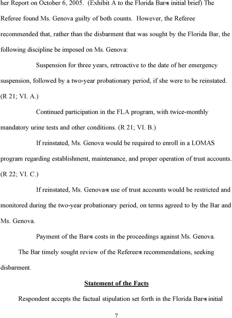 Genova: $ Suspension for three years, retroactive to the date of her emergency suspension, followed by a two-year probationary period, if she were to be reinstated. (R 21; VI. A.