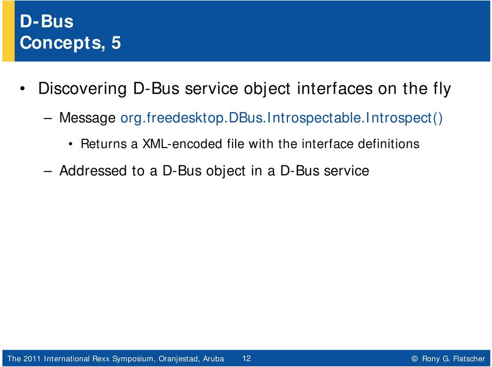 introspect() Returns a XML-encoded file with the interface definitions Addressed to a D-Bus object in
