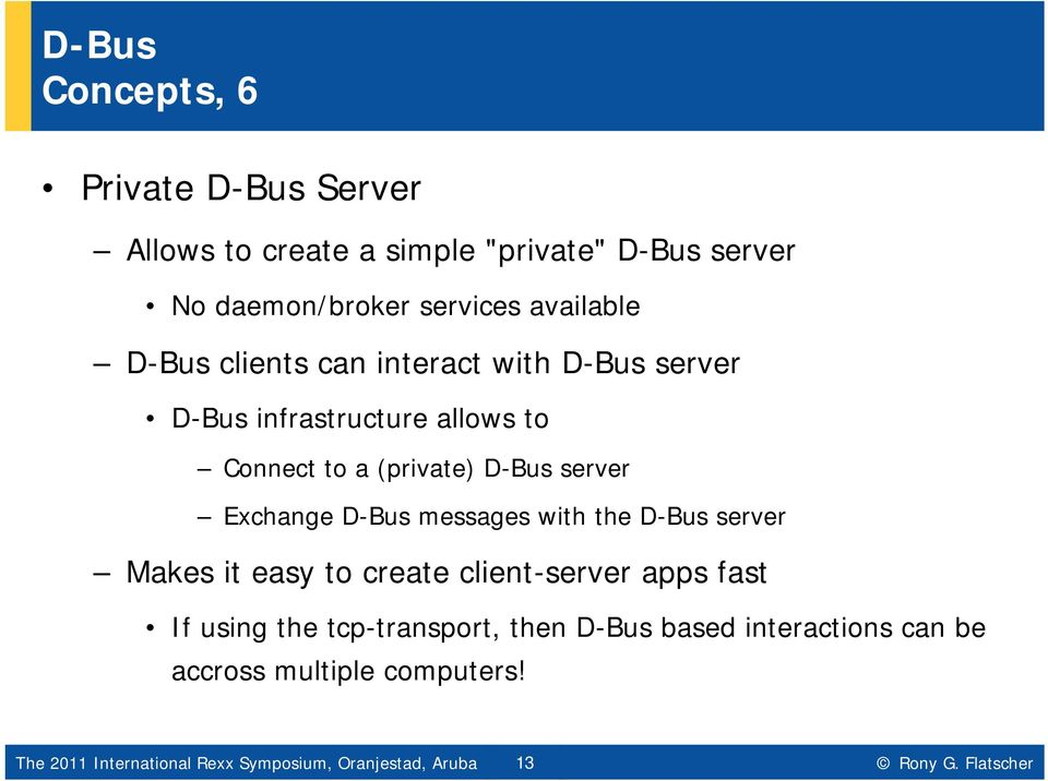 easy to create client-server apps fast If using the tcp-transport, then D-Bus based interactions can be accross multiple computers!