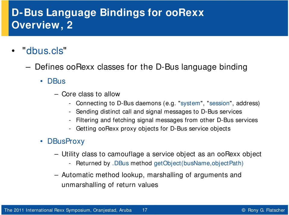 Sending distinct call and signal messages to D-Bus services - Filtering and fetching signal messages from other D-Bus services - Getting oorexx proxy objects for D-Bus service objects DBusProxy