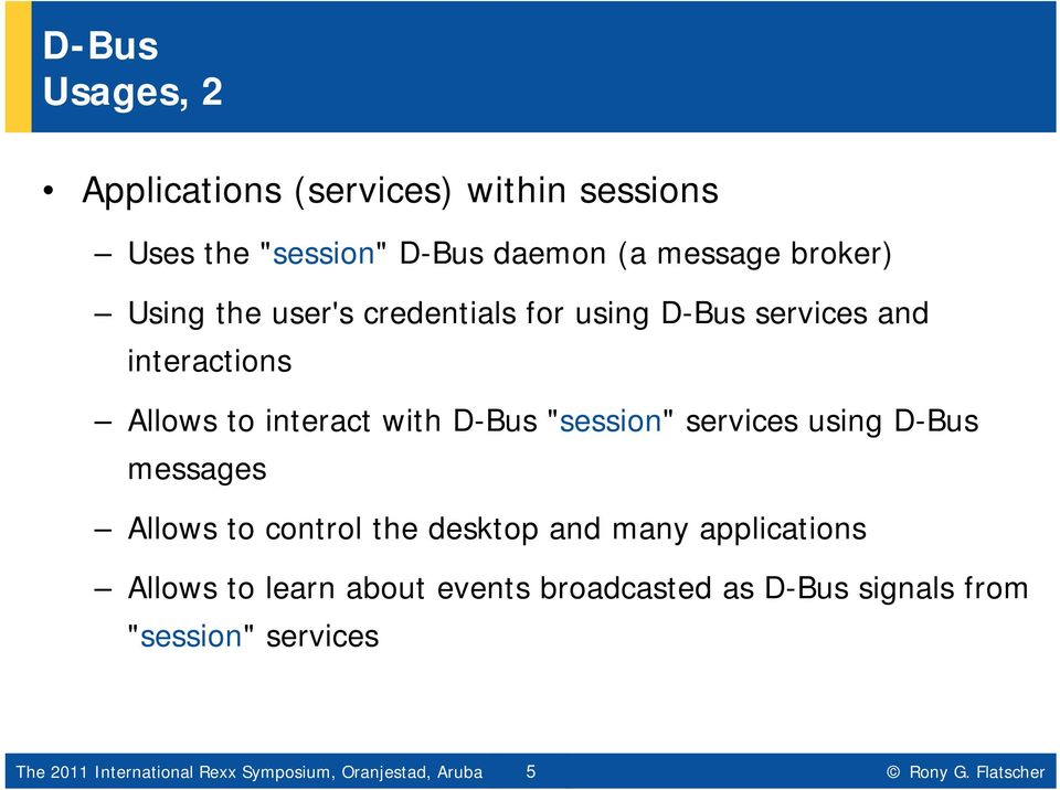 "desktop and many applications Allows to learn about events broadcasted as D-Bus signals from ""session"" services Hier The 2011"