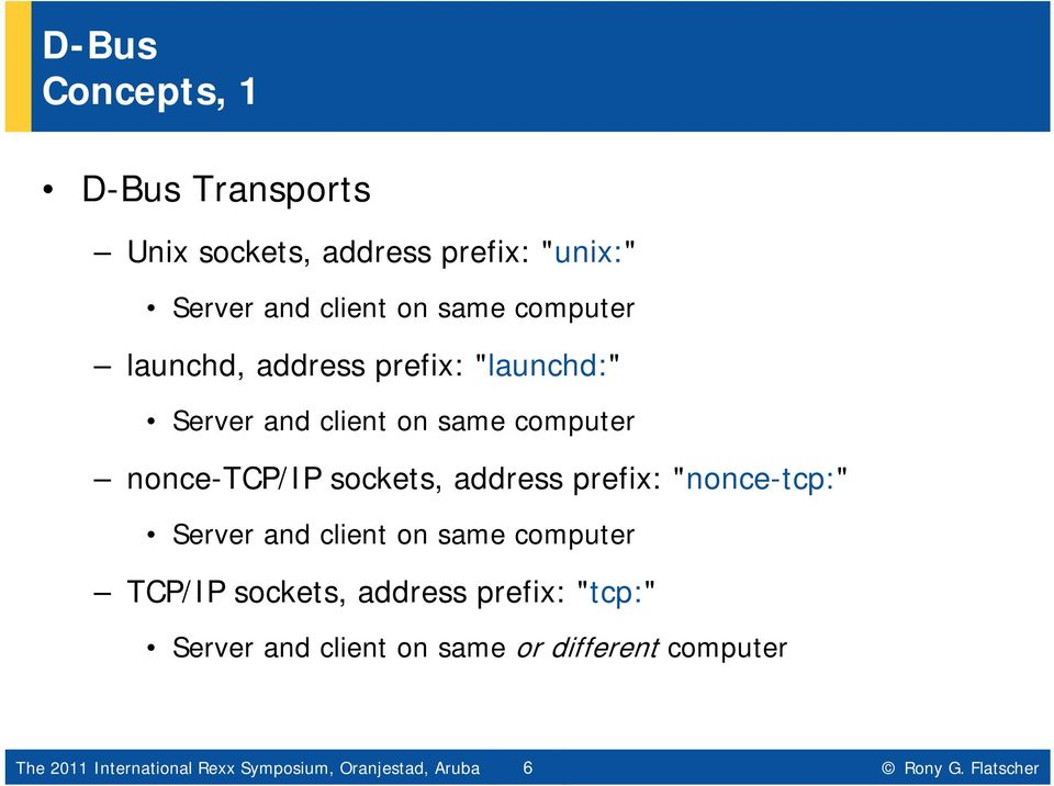 "computer TCP/IP sockets, address prefix: ""tcp:"" Server and client on same or different computer Hier The 2011"