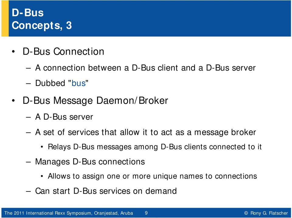 connections Allows to assign one or more unique names to connections Can start D-Bus services on demand Hier The 2011